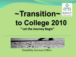 "~ Transition~  	to College 2010  "" Let the Journey Begin"""