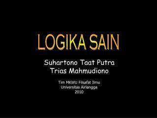 Suhartono Taat  Putra Trias Mahmudiono Tim MKWU Filsafat Ilmu  U niversitas Airlangga 2010