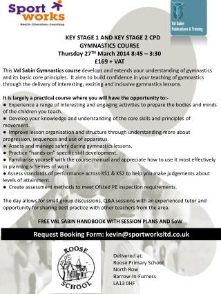 KEY  STAGE 1 AND KEY STAGE  2 CPD  GYMNASTICS COURSE Thursday 27 TH  March 2014 8:45 – 3:30