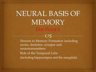 NEURAL BASIS OF  MEMORY Dot Point 1
