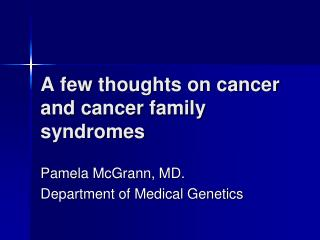 A few thoughts on cancer and cancer family syndromes