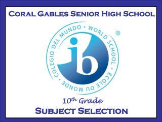 Coral Gables Senior High School 10 th  Grade        Subject Selection