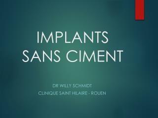 IMPLANTS SANS CIMENT