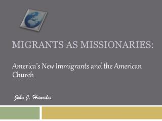 Migrants as missionaries: