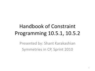 Handbook of Constraint Programming 10.5.1, 10.5.2