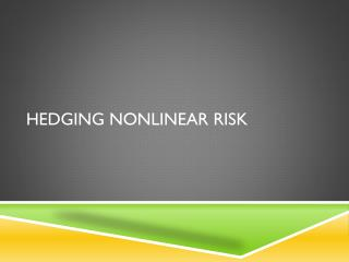 Hedging Nonlinear Risk