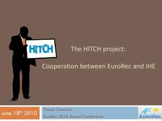 The HITCH project: Cooperation between  EuroRec  and IHE