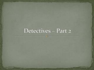 Detectives – Part 2