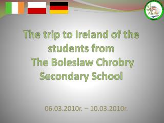 The trip  to Ireland of  the students from The Boleslaw  Chrobry  Secondary School
