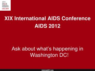 XIX International AIDS Conference AIDS 2012 Ask about what's happening in Washington DC!