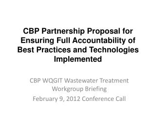 CBP WQGIT Wastewater Treatment Workgroup Briefing February 9, 2012 Conference Call