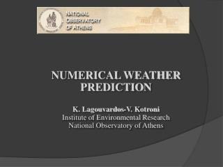 NUMERICAL WEATHER PREDICTION K. Lagouvardos-V. Kotroni Institute of Environmental Research