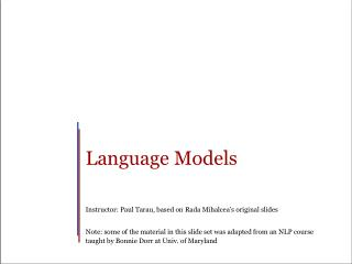 Language Models Instructor: Paul Tarau, based on  Rada Mihalcea's  original slides