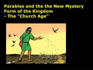 Parables and the the New Mystery Form of the Kingdom  - The Church Age