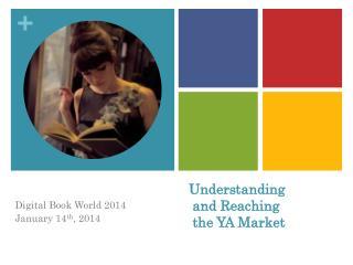 Understanding   and Reaching   the YA Market