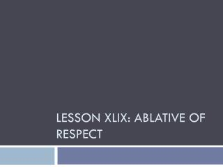 Lesson xlix: Ablative of respect