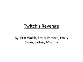 Twitch's  R evenge