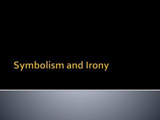 Symbolism and Irony