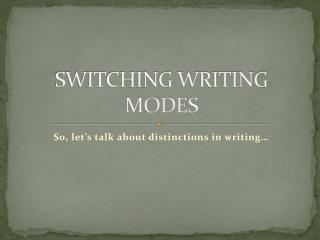 SWITCHING WRITING MODES