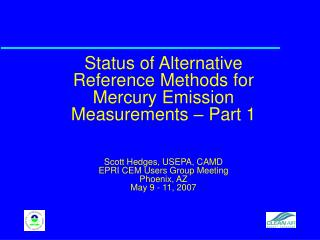 Status of Alternative Reference Methods for Mercury Emission Measurements   Part 1   Scott Hedges, USEPA, CAMD EPRI CEM