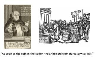 """As soon as the coin in the coffer rings, the soul from purgatory springs."""