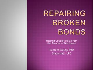 REPAIRING BROKEN BONDS