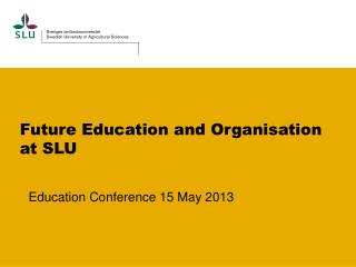 Future Education  and Organisation at SLU