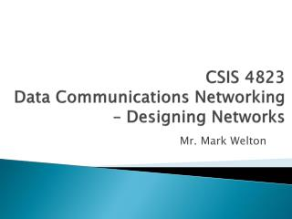 CSIS 4823 Data Communications Networking – Designing Networks