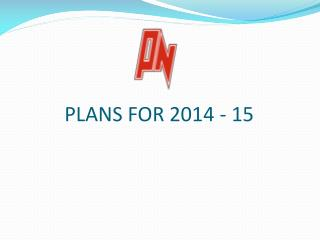 PLANS FOR 2014 - 15