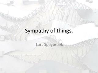 Sympathy of things.