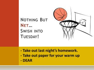 Nothing But  Net … Swish into Tuesday!