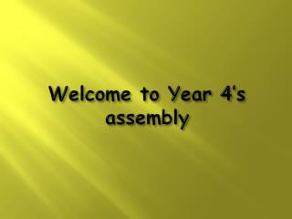 Welcome to Year 4's assembly