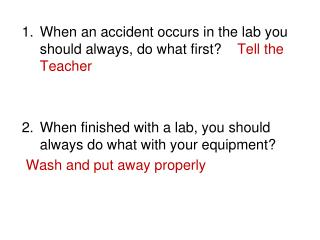 When an accident occurs in the lab you should always, do what first ?     Tell the Teacher