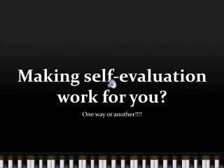 Making self-evaluation work for you?