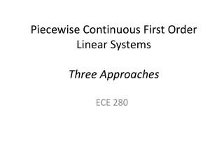 Piecewise Continuous First Order Linear Systems Three Approaches