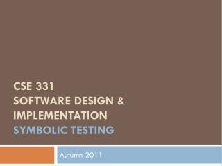 CSE 331 Software Design & Implementation symbolic testing