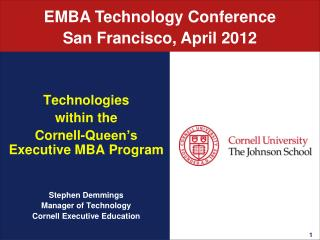 Technologies within the Cornell -Queen's Executive MBA Program Stephen Demmings