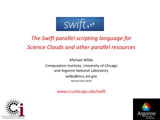 The Swift parallel scripting language for Science Clouds and other parallel resources