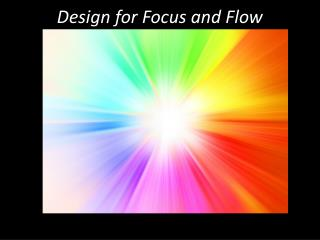 Design for Focus and Flow