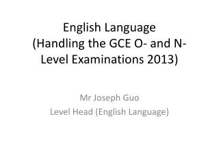 English  Language  ( Handling  the GCE O- and N- Level Examinations  2013)
