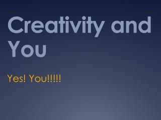 Creativity and You