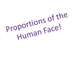 Proportions of the Human Face!
