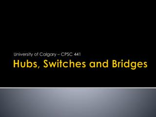 Hubs, Switches and Bridges
