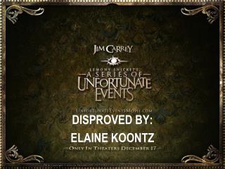 DISPROVED BY: ELAINE KOONTZ