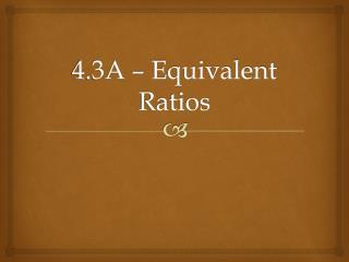 4.3A � Equivalent Ratios