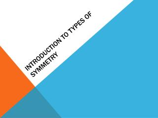 Introduction to Types of Symmetry