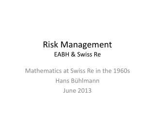 Risk Management EABH & Swiss Re