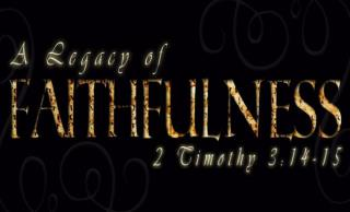 A LEGACY OF FAITHFULNESS Diligence to Wage the Good Warfare 2 Timothy 2:14-19