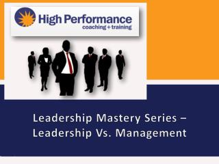 Leadership Mastery Series � Leadership Vs. Management