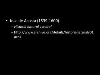 Jose de Acosta ( 1539-1600 ) Historia  natural y moral